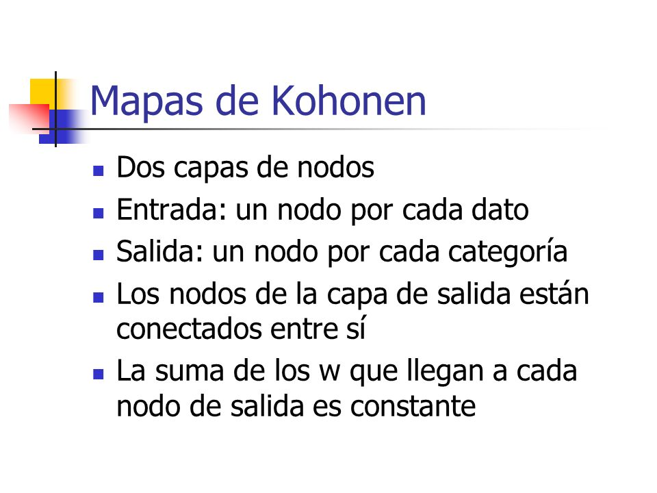 Mapas de Kohonen Dos capas de nodos Entrada: un nodo por cada dato