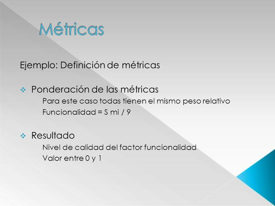 Métricas Ejemplo: Definición de métricas Ponderación de las métricas