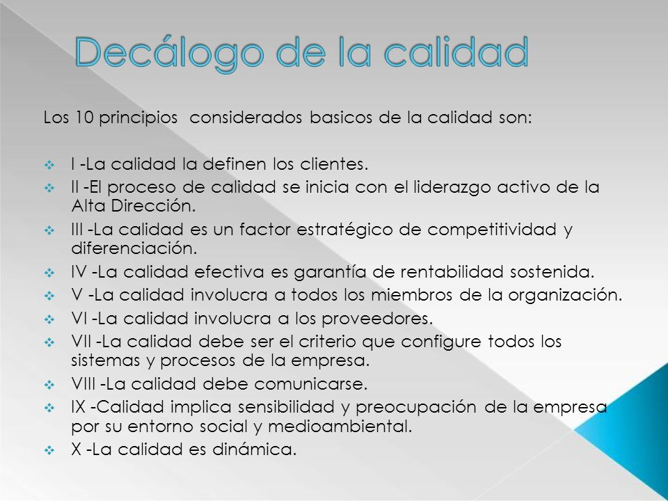 Decálogo de la calidad Los 10 principios considerados basicos de la calidad son: I -La calidad la definen los clientes.
