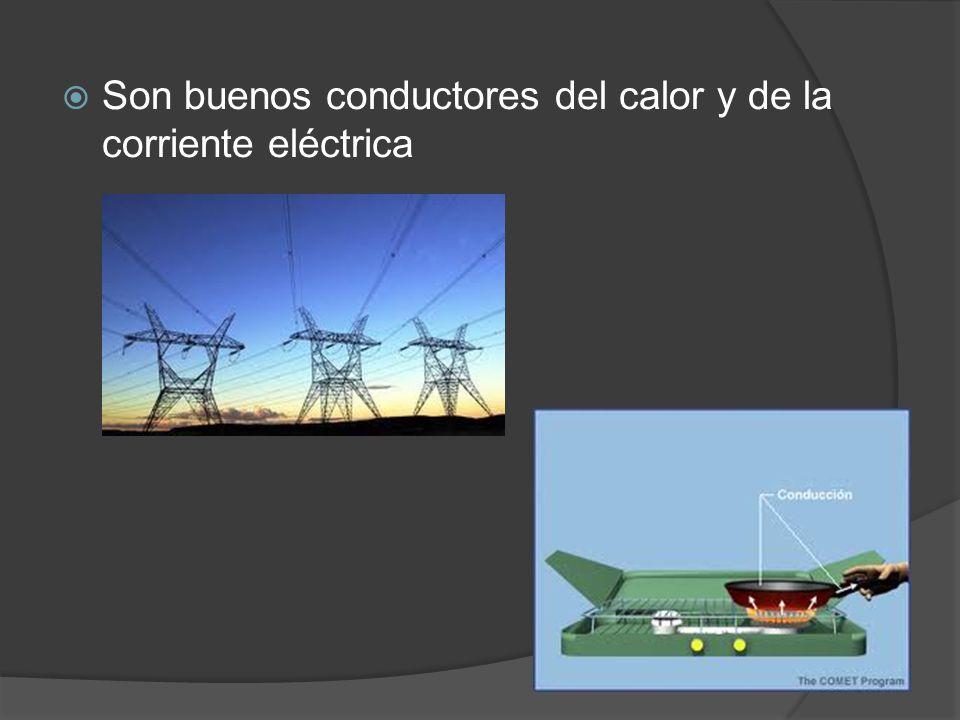 Son buenos conductores del calor y de la corriente eléctrica