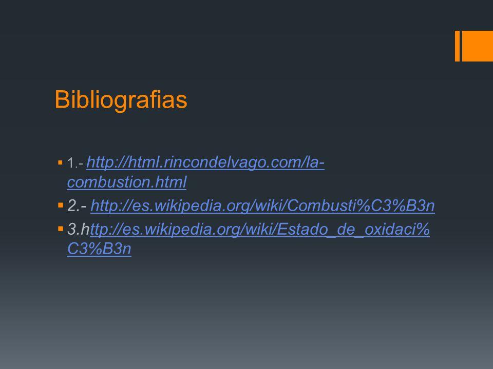 Bibliografias 2.- http://es.wikipedia.org/wiki/Combusti%C3%B3n