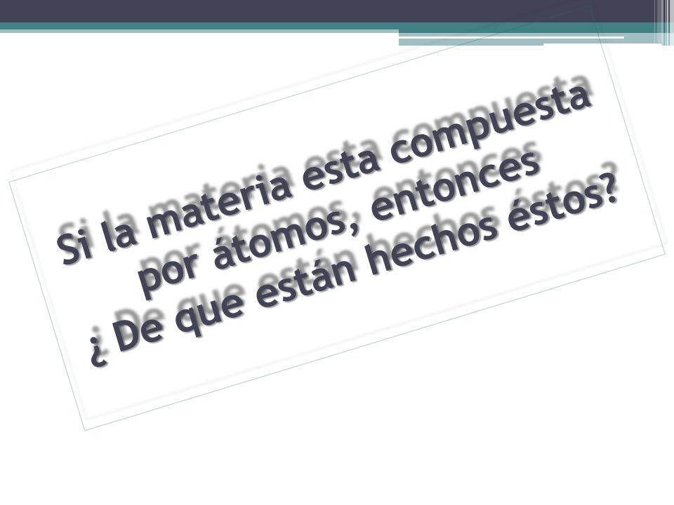 Si la materia esta compuesta por átomos, entonces