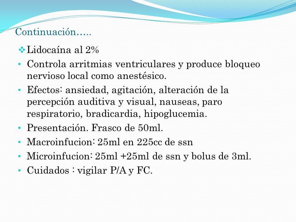 Continuación….. Lidocaína al 2% Controla arritmias ventriculares y produce bloqueo nervioso local como anestésico.