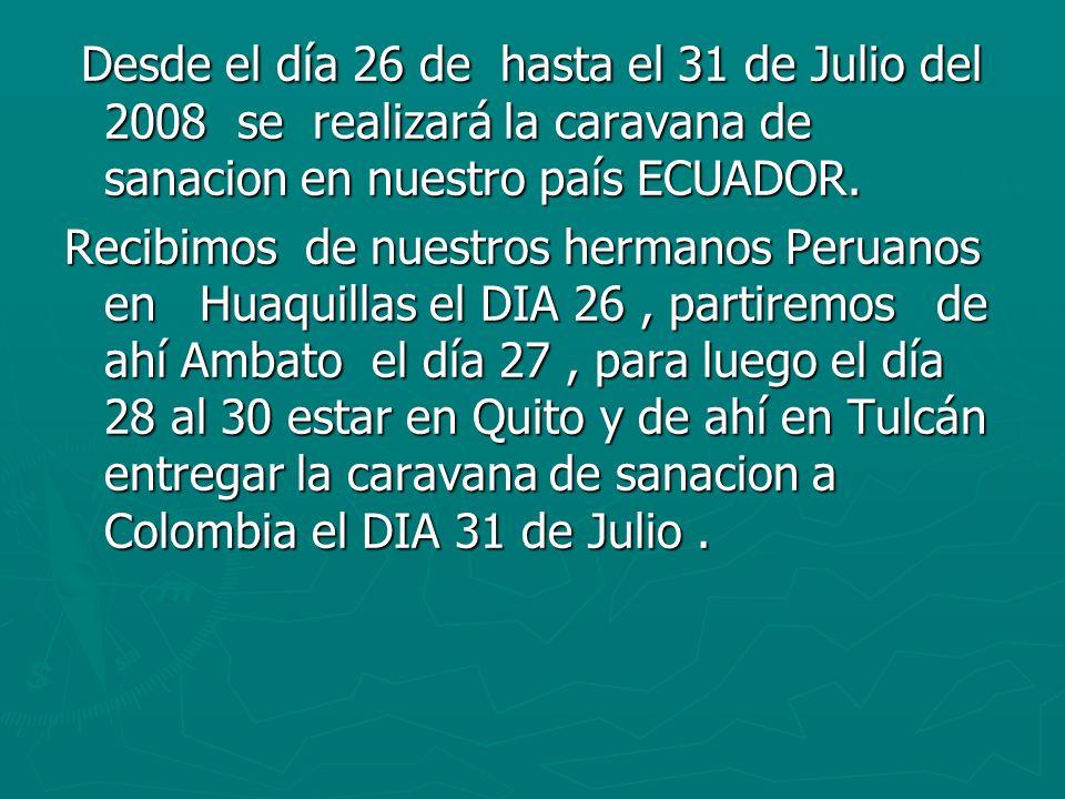 Desde el día 26 de hasta el 31 de Julio del 2008 se realizará la caravana de sanacion en nuestro país ECUADOR.