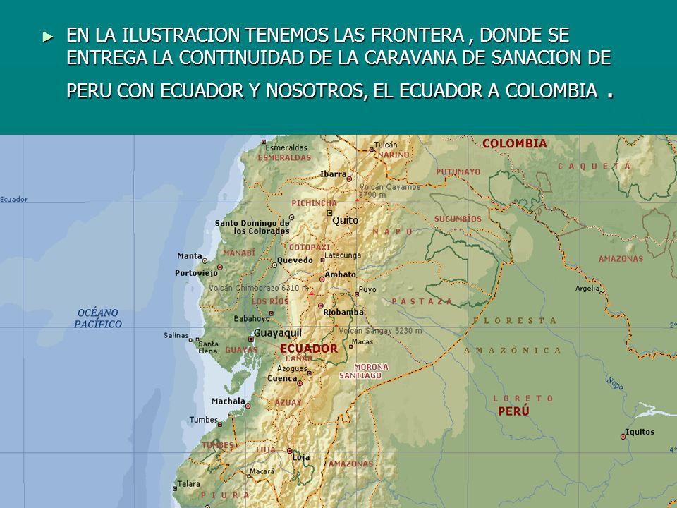 EN LA ILUSTRACION TENEMOS LAS FRONTERA , DONDE SE ENTREGA LA CONTINUIDAD DE LA CARAVANA DE SANACION DE PERU CON ECUADOR Y NOSOTROS, EL ECUADOR A COLOMBIA .