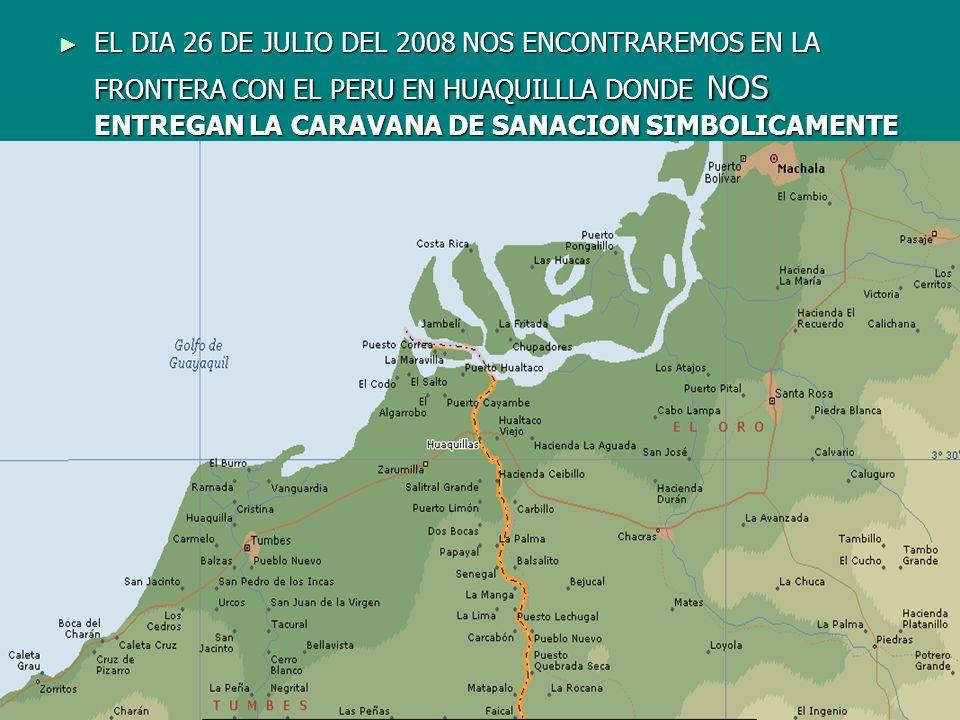 EL DIA 26 DE JULIO DEL 2008 NOS ENCONTRAREMOS EN LA FRONTERA CON EL PERU EN HUAQUILLLA DONDE NOS ENTREGAN LA CARAVANA DE SANACION SIMBOLICAMENTE