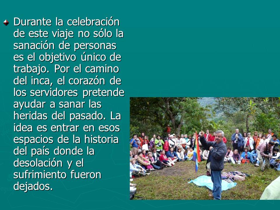 Durante la celebración de este viaje no sólo la sanación de personas es el objetivo único de trabajo.