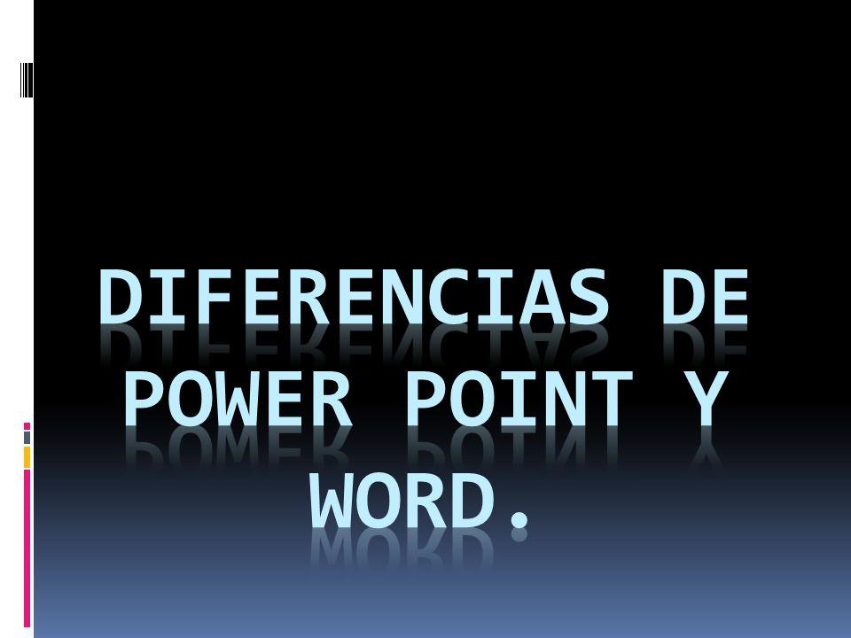 DIFERENCIAS DE POWER POINT Y WORD.