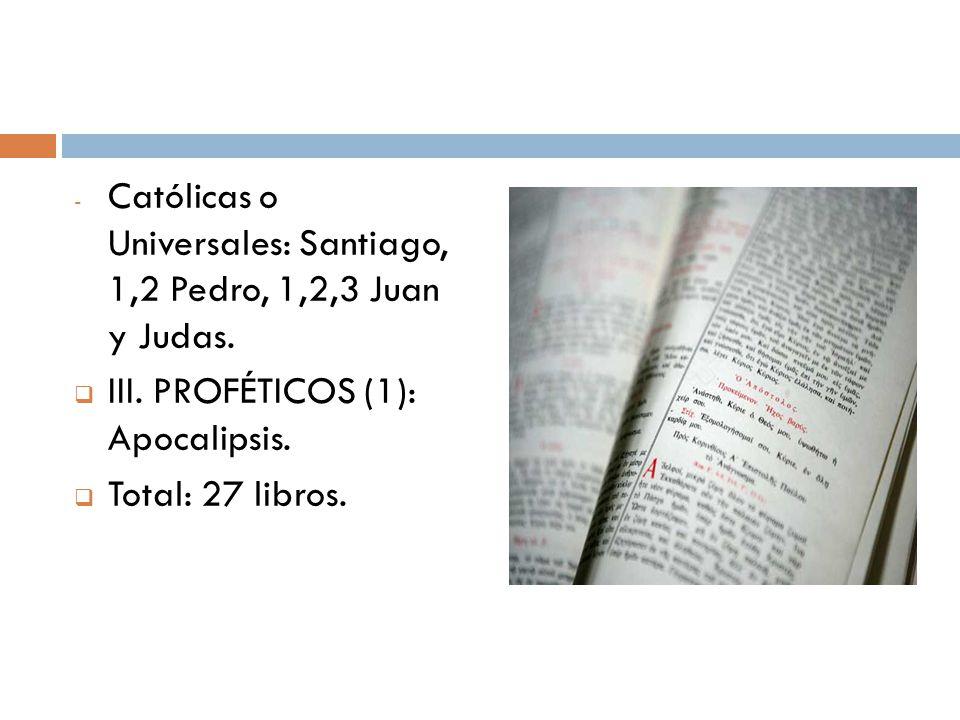 Católicas o Universales: Santiago, 1,2 Pedro, 1,2,3 Juan y Judas.