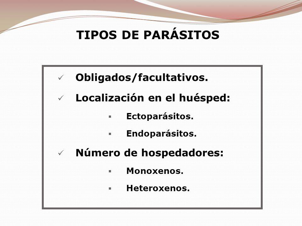 TIPOS DE PARÁSITOS Obligados/facultativos. Localización en el huésped: