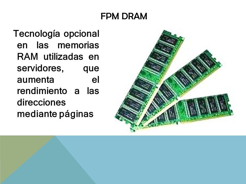FPM DRAM Tecnología opcional en las memorias RAM utilizadas en servidores, que aumenta el rendimiento a las direcciones mediante páginas.