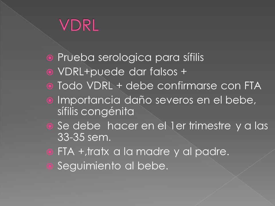 VDRL Prueba serologica para sífilis VDRL+puede dar falsos +