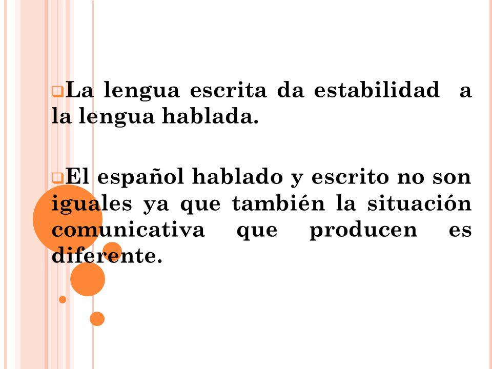 La lengua escrita da estabilidad a la lengua hablada.