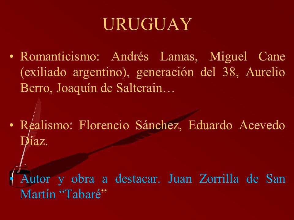 URUGUAY Romanticismo: Andrés Lamas, Miguel Cane (exiliado argentino), generación del 38, Aurelio Berro, Joaquín de Salterain…