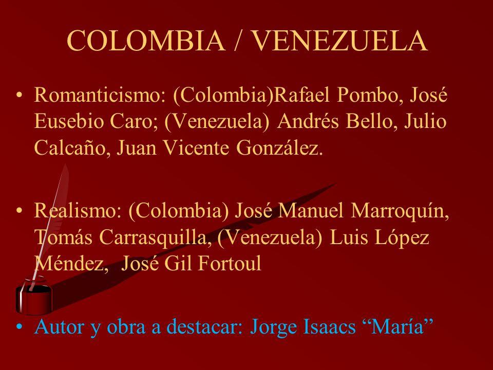 COLOMBIA / VENEZUELA Romanticismo: (Colombia)Rafael Pombo, José Eusebio Caro; (Venezuela) Andrés Bello, Julio Calcaño, Juan Vicente González.