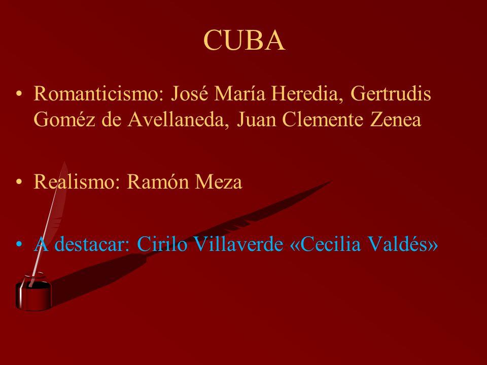 CUBA Romanticismo: José María Heredia, Gertrudis Goméz de Avellaneda, Juan Clemente Zenea. Realismo: Ramón Meza.