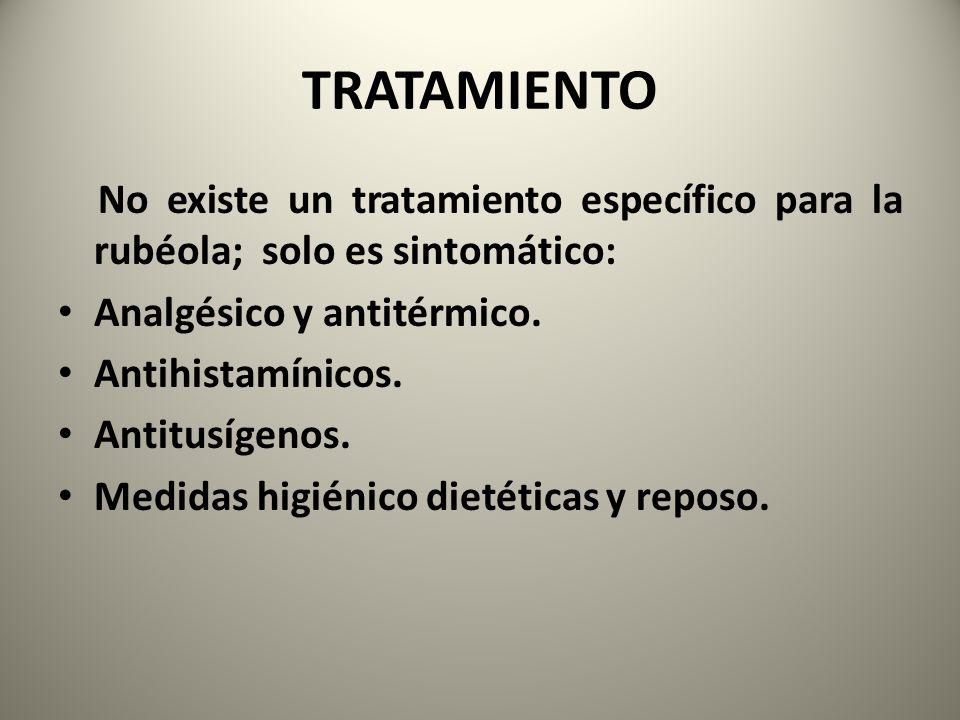 TRATAMIENTO No existe un tratamiento específico para la rubéola; solo es sintomático: Analgésico y antitérmico.