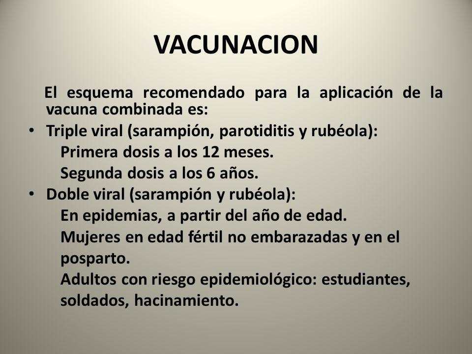 VACUNACION El esquema recomendado para la aplicación de la vacuna combinada es: Triple viral (sarampión, parotiditis y rubéola):