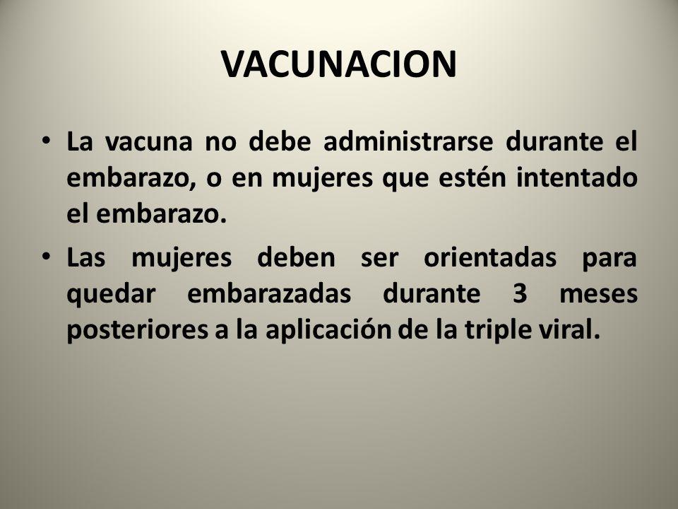 VACUNACION La vacuna no debe administrarse durante el embarazo, o en mujeres que estén intentado el embarazo.