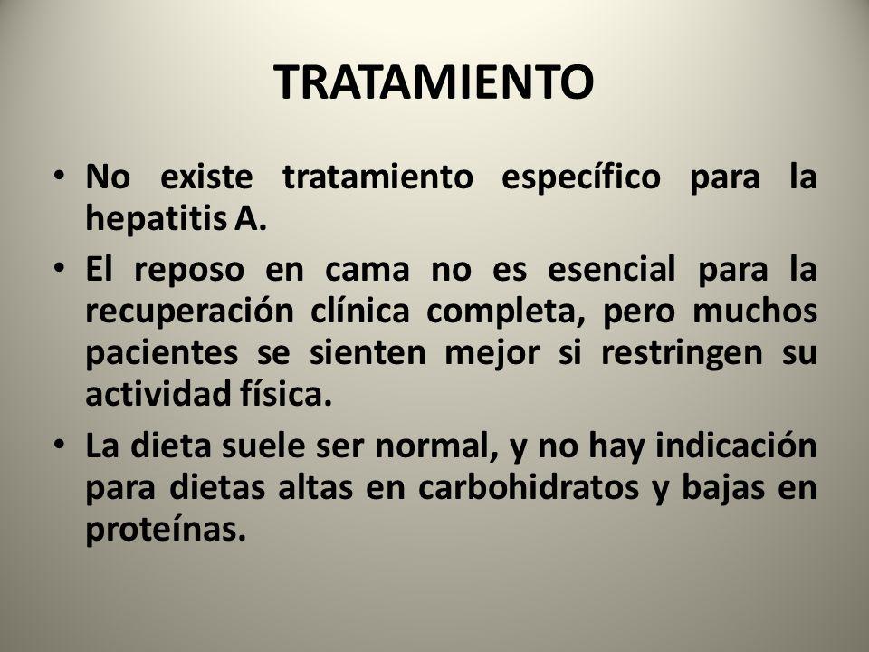 TRATAMIENTO No existe tratamiento específico para la hepatitis A.