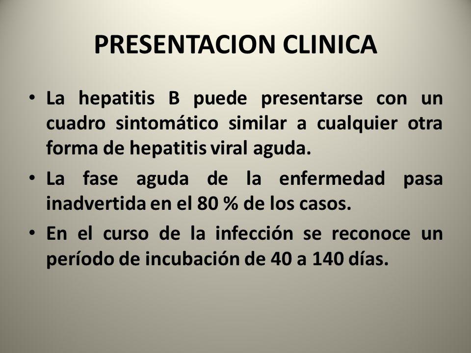PRESENTACION CLINICA La hepatitis B puede presentarse con un cuadro sintomático similar a cualquier otra forma de hepatitis viral aguda.