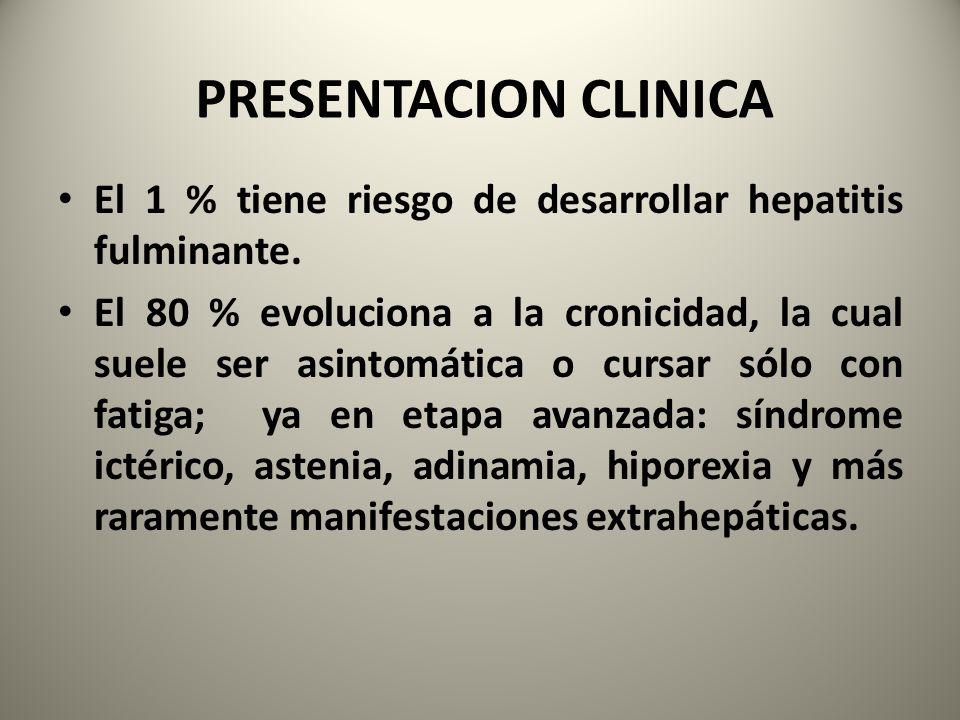 PRESENTACION CLINICA El 1 % tiene riesgo de desarrollar hepatitis fulminante.