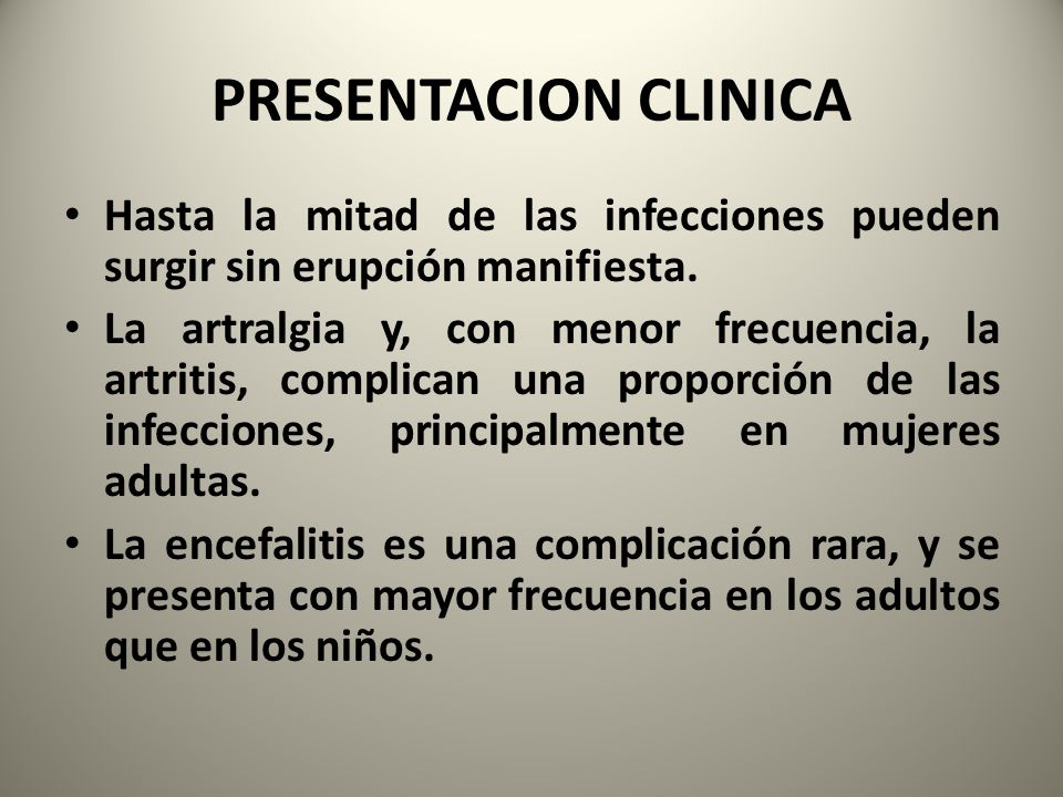 PRESENTACION CLINICA Hasta la mitad de las infecciones pueden surgir sin erupción manifiesta.