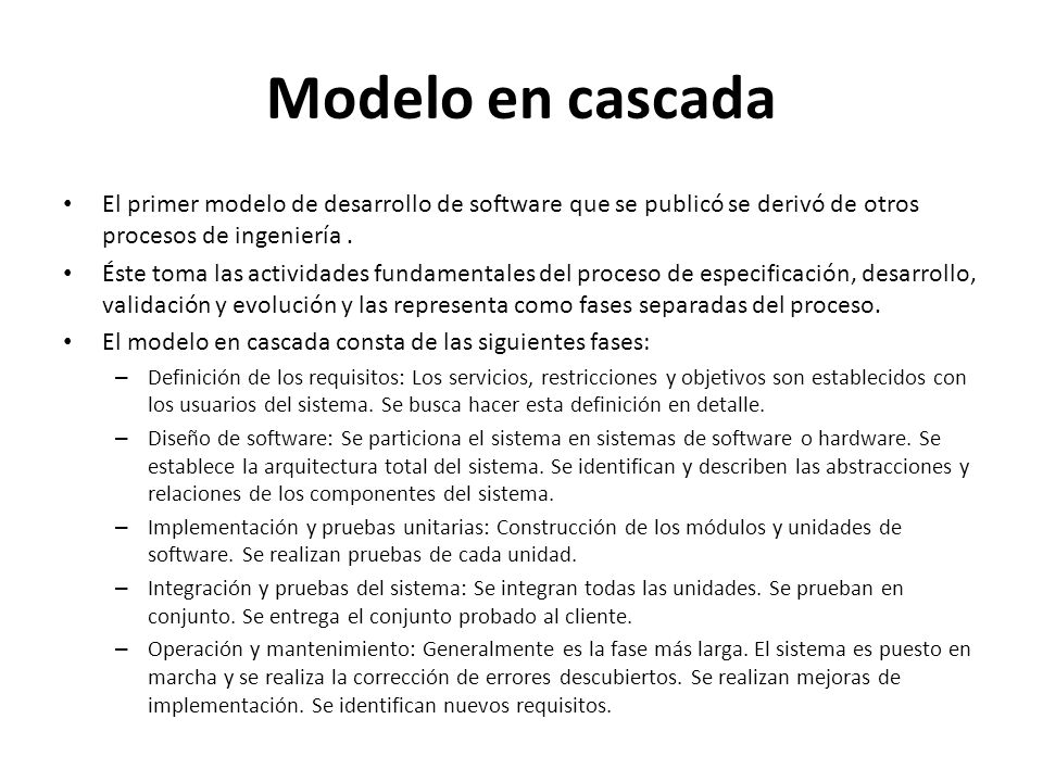 Modelo en cascada El primer modelo de desarrollo de software que se publicó se derivó de otros procesos de ingeniería .