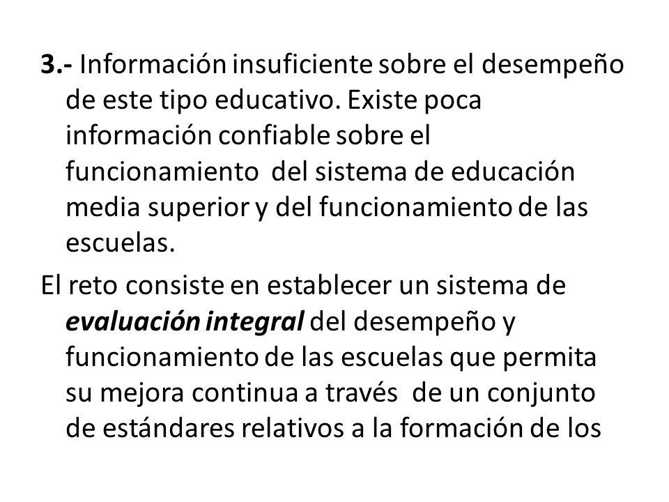 3.- Información insuficiente sobre el desempeño de este tipo educativo.