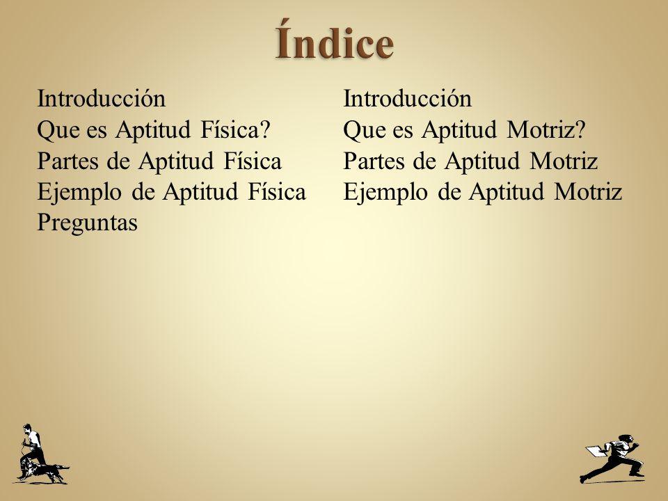 Índice Introducción Que es Aptitud Física Partes de Aptitud Física Ejemplo de Aptitud Física Preguntas