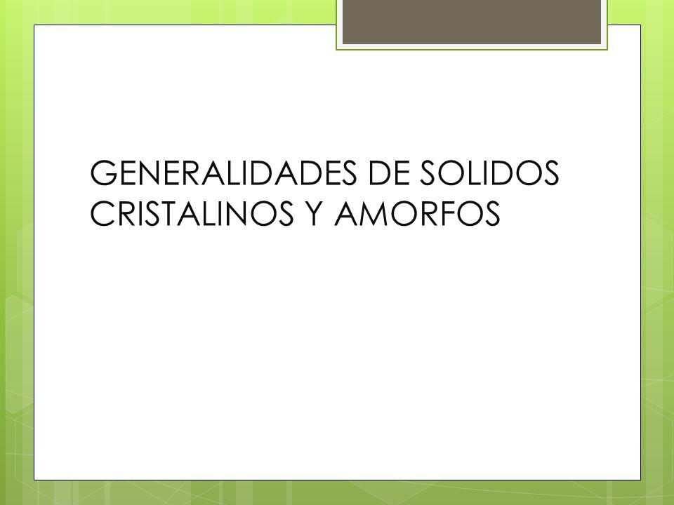 GENERALIDADES DE SOLIDOS CRISTALINOS Y AMORFOS