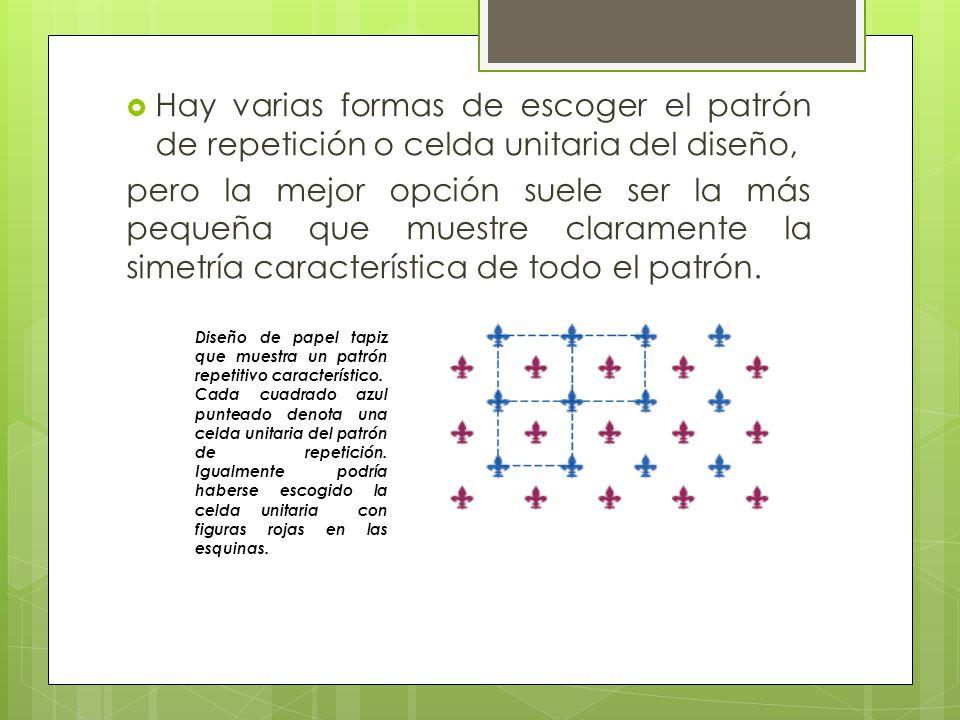 Hay varias formas de escoger el patrón de repetición o celda unitaria del diseño,