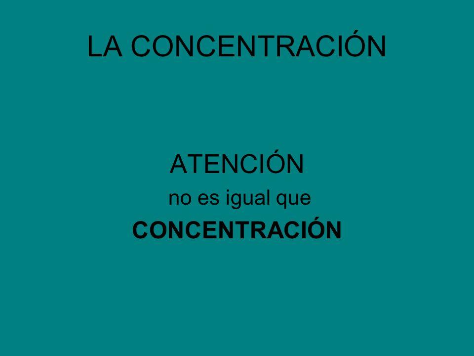 LA CONCENTRACIÓN ATENCIÓN no es igual que CONCENTRACIÓN