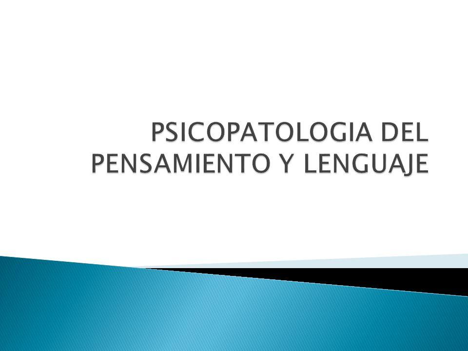 PSICOPATOLOGIA DEL PENSAMIENTO Y LENGUAJE