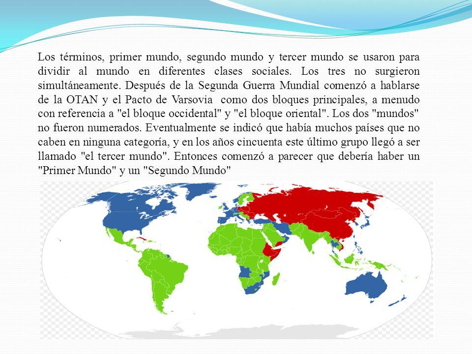 Los términos, primer mundo, segundo mundo y tercer mundo se usaron para dividir al mundo en diferentes clases sociales.