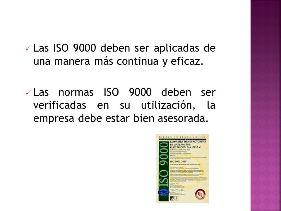 Las ISO 9000 deben ser aplicadas de una manera más continua y eficaz.