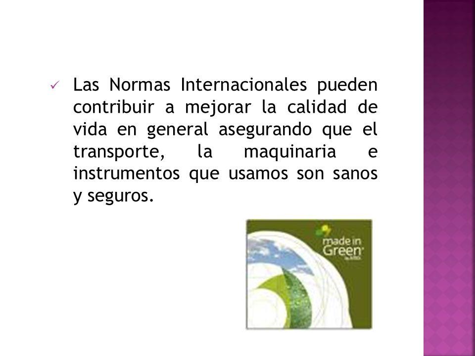 Las Normas Internacionales pueden contribuir a mejorar la calidad de vida en general asegurando que el transporte, la maquinaria e instrumentos que usamos son sanos y seguros.