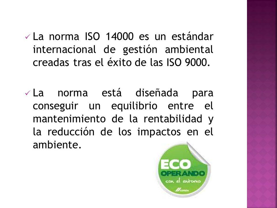 La norma ISO 14000 es un estándar internacional de gestión ambiental creadas tras el éxito de las ISO 9000.
