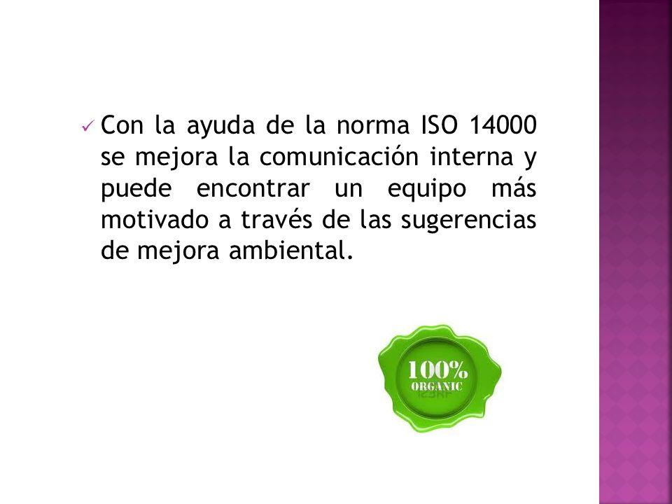 Con la ayuda de la norma ISO 14000 se mejora la comunicación interna y puede encontrar un equipo más motivado a través de las sugerencias de mejora ambiental.