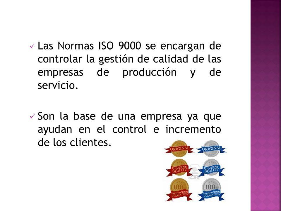 Las Normas ISO 9000 se encargan de controlar la gestión de calidad de las empresas de producción y de servicio.