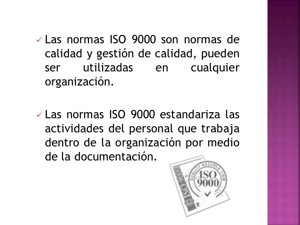 Las normas ISO 9000 son normas de calidad y gestión de calidad, pueden ser utilizadas en cualquier organización.