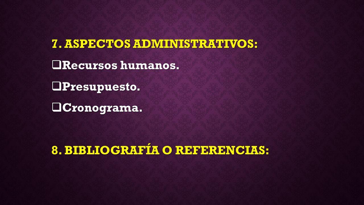 7. ASPECTOS ADMINISTRATIVOS:
