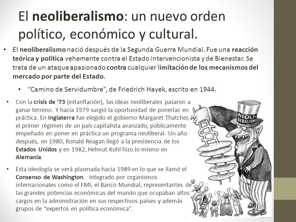 El neoliberalismo: un nuevo orden político, económico y cultural.