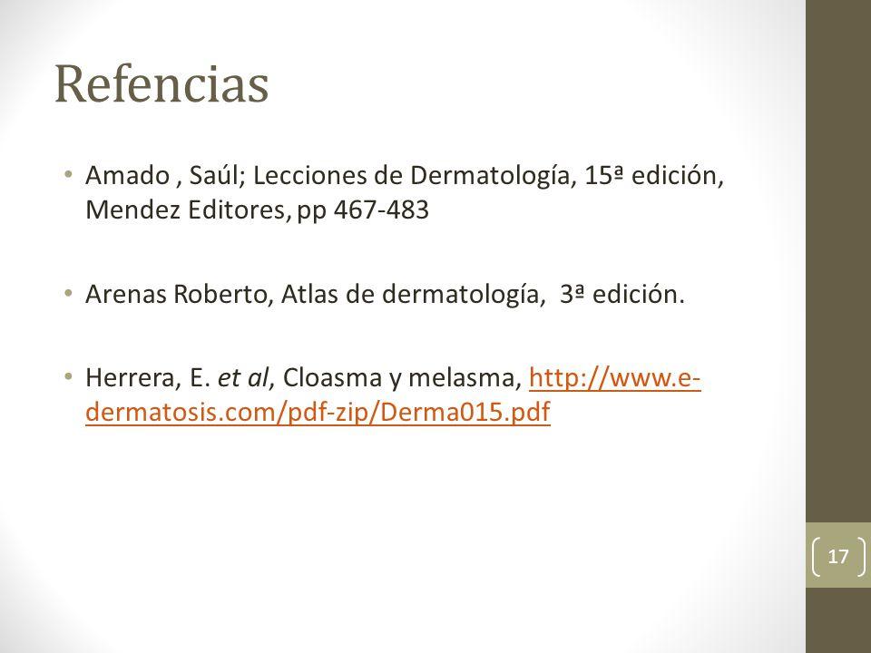 Refencias Amado , Saúl; Lecciones de Dermatología, 15ª edición, Mendez Editores, pp 467-483. Arenas Roberto, Atlas de dermatología, 3ª edición.