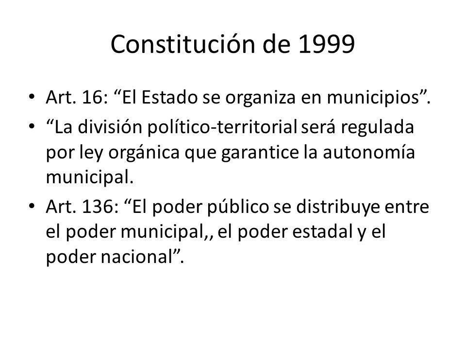 Constitución de 1999 Art. 16: El Estado se organiza en municipios .