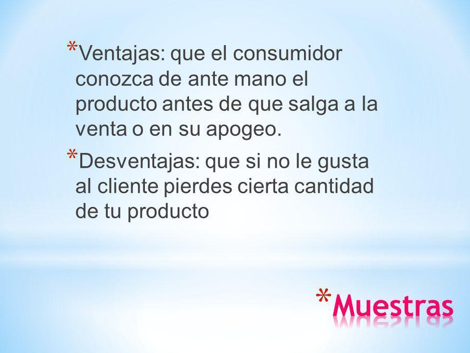 Ventajas: que el consumidor conozca de ante mano el producto antes de que salga a la venta o en su apogeo.