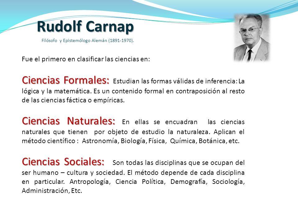 Rudolf Carnap Filósofo y Epistemólogo Alemán (1891-1970). Fue el primero en clasificar las ciencias en: