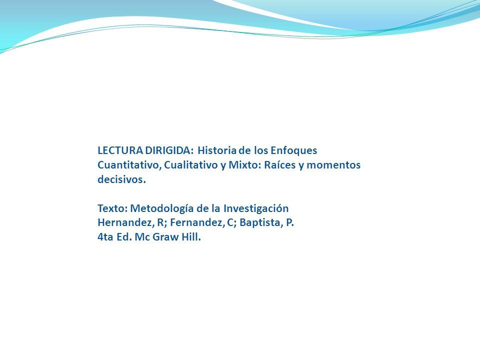 LECTURA DIRIGIDA: Historia de los Enfoques Cuantitativo, Cualitativo y Mixto: Raíces y momentos decisivos.