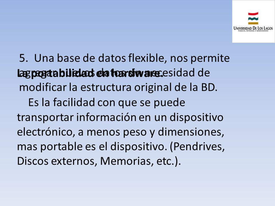 5. Una base de datos flexible, nos permite agregar nuevos datos sin necesidad de modificar la estructura original de la BD.
