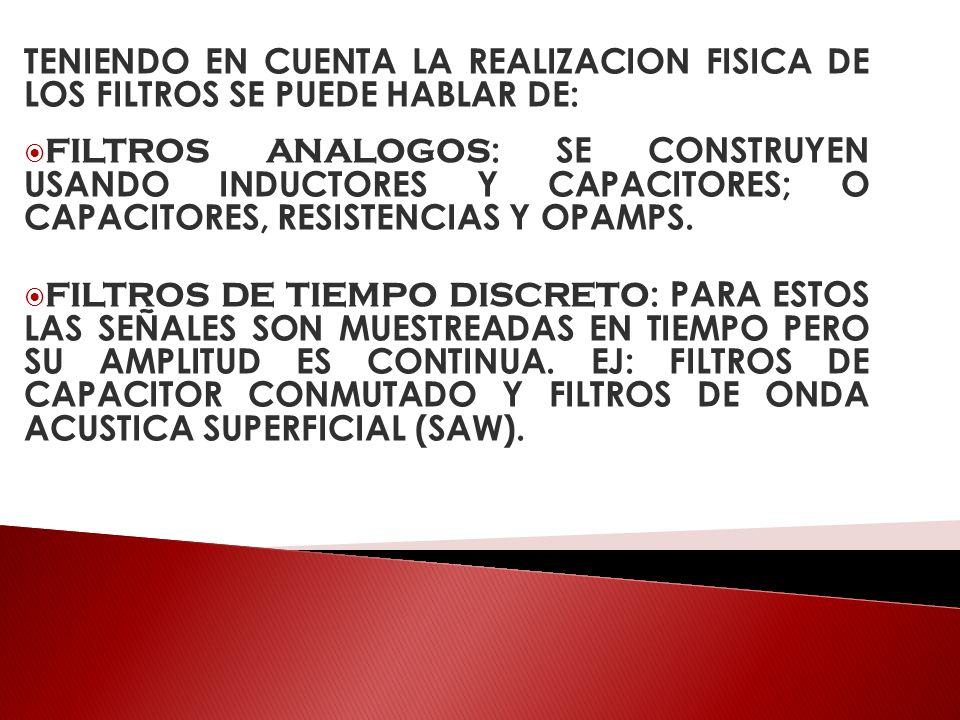 TENIENDO EN CUENTA LA REALIZACION FISICA DE LOS FILTROS SE PUEDE HABLAR DE: